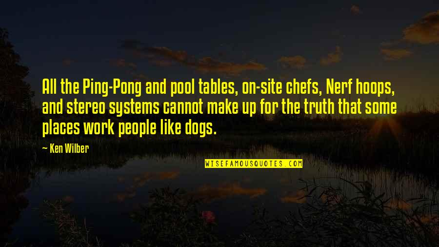Ping's Quotes By Ken Wilber: All the Ping-Pong and pool tables, on-site chefs,