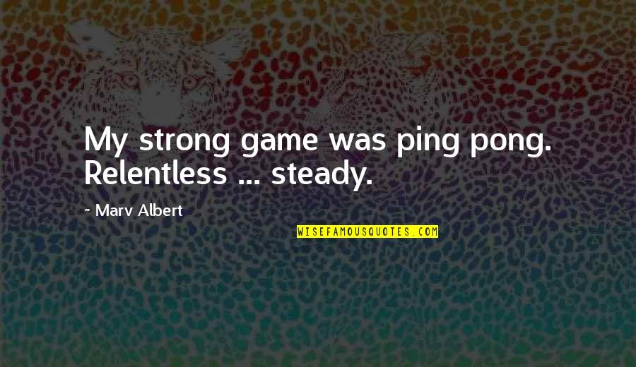 Ping's Quotes By Marv Albert: My strong game was ping pong. Relentless ...
