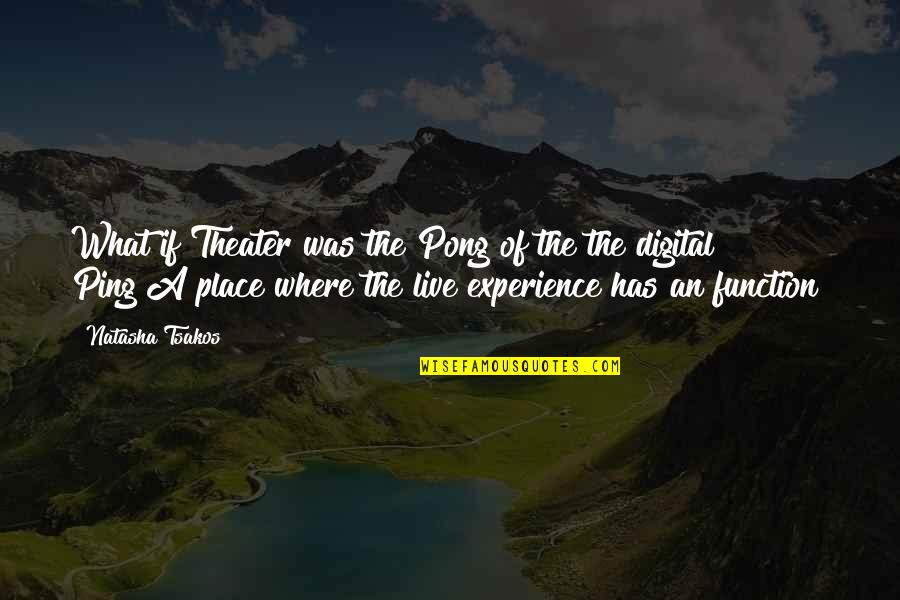 Ping's Quotes By Natasha Tsakos: What if Theater was the Pong of the