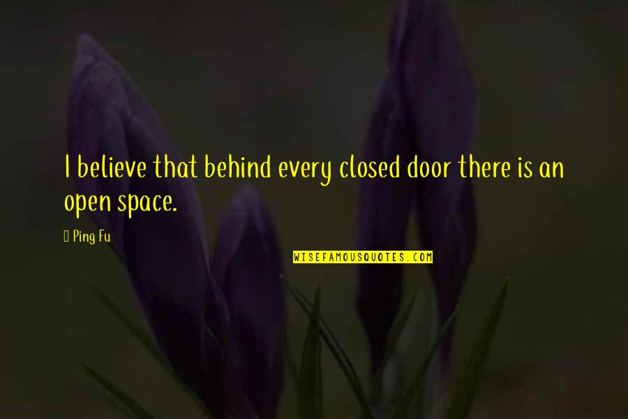 Ping's Quotes By Ping Fu: I believe that behind every closed door there