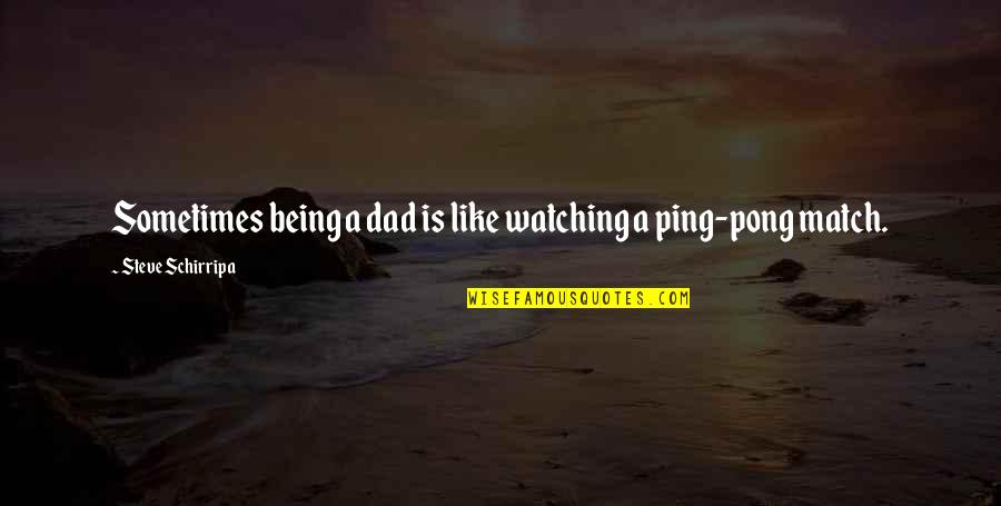 Ping's Quotes By Steve Schirripa: Sometimes being a dad is like watching a