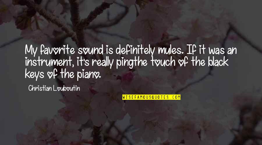 Pingthe Quotes By Christian Louboutin: My favorite sound is definitely mules. If it