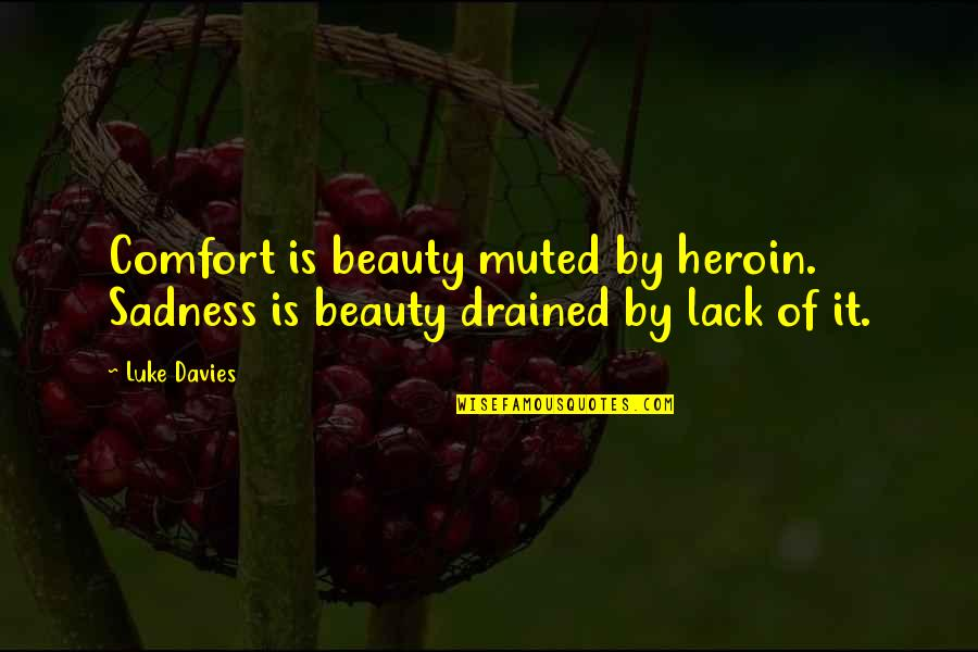 Pingthe Quotes By Luke Davies: Comfort is beauty muted by heroin. Sadness is