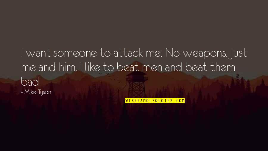 Pingthe Quotes By Mike Tyson: I want someone to attack me. No weapons.
