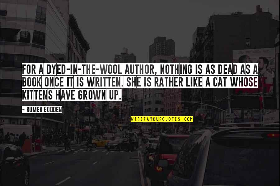 Pingthe Quotes By Rumer Godden: For a dyed-in-the-wool author, nothing is as dead