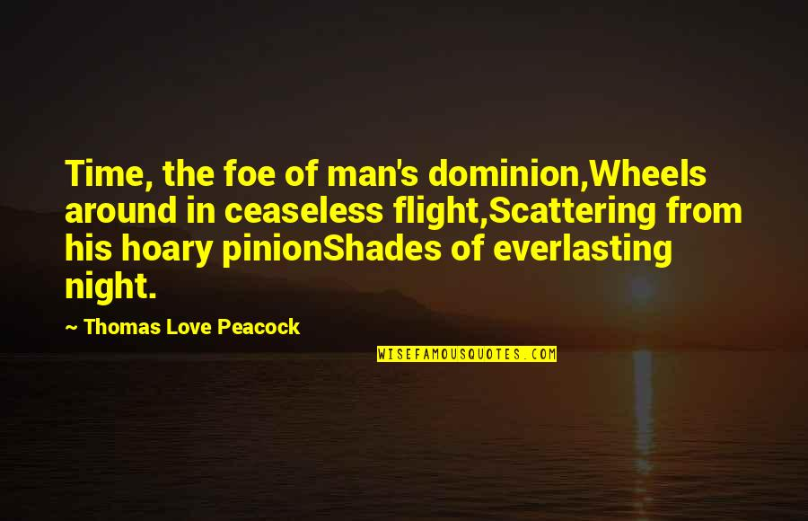 Pinion Quotes By Thomas Love Peacock: Time, the foe of man's dominion,Wheels around in