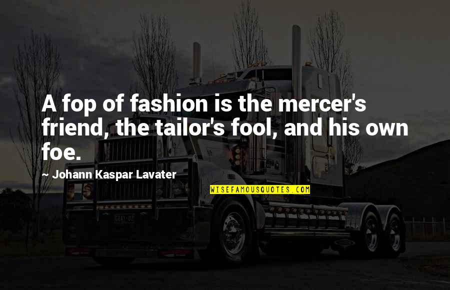Pink Eye Funny Quotes By Johann Kaspar Lavater: A fop of fashion is the mercer's friend,