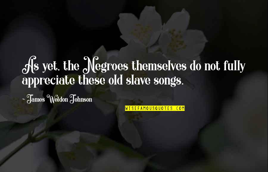 Pink Ribbon Day Quotes By James Weldon Johnson: As yet, the Negroes themselves do not fully