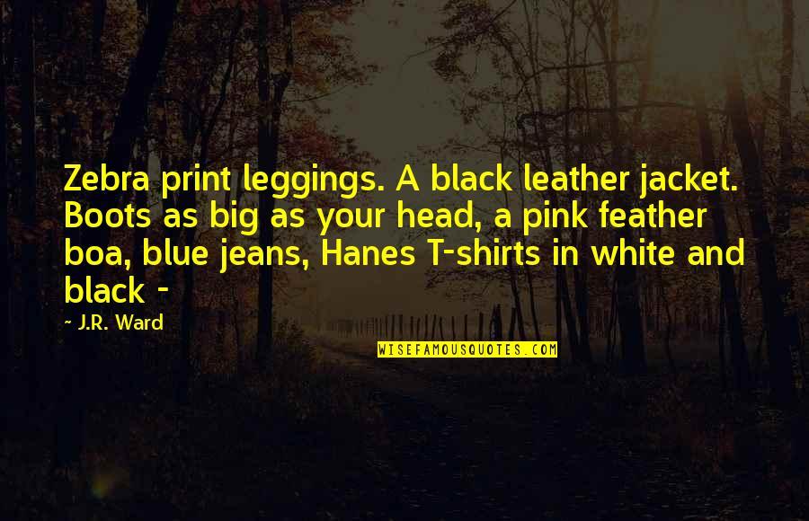 Pink Zebra Quotes By J.R. Ward: Zebra print leggings. A black leather jacket. Boots