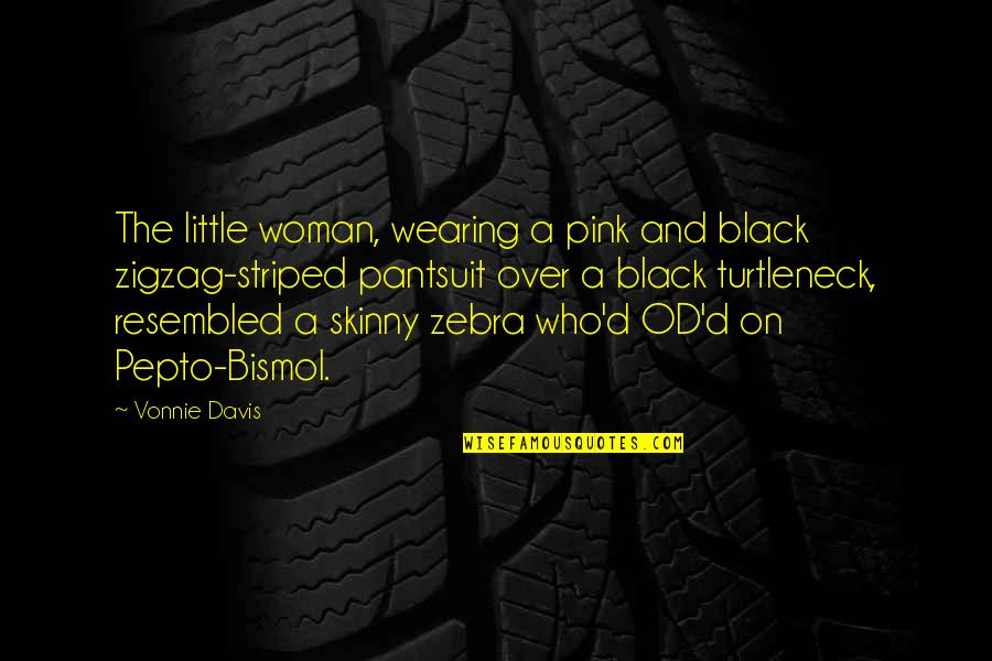 Pink Zebra Quotes By Vonnie Davis: The little woman, wearing a pink and black