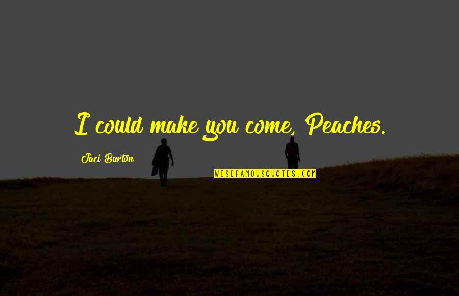 Pinky Madam Quotes By Jaci Burton: I could make you come, Peaches.