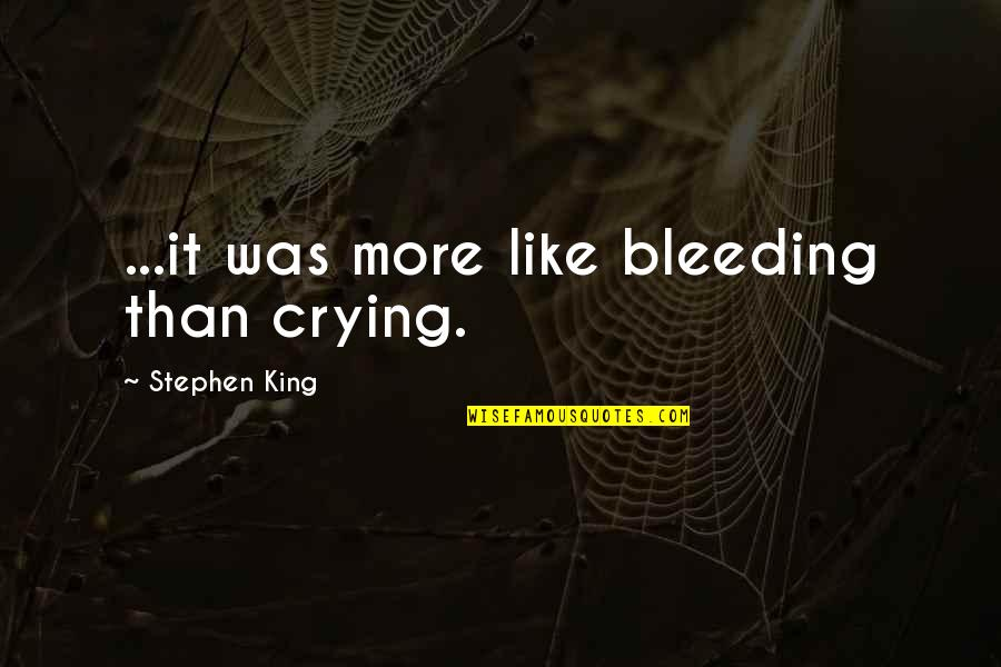 Pinky Madam Quotes By Stephen King: ...it was more like bleeding than crying.