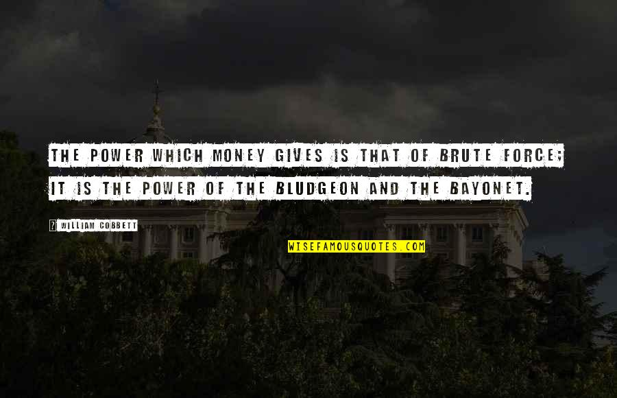 Pinky Madam Quotes By William Cobbett: The power which money gives is that of