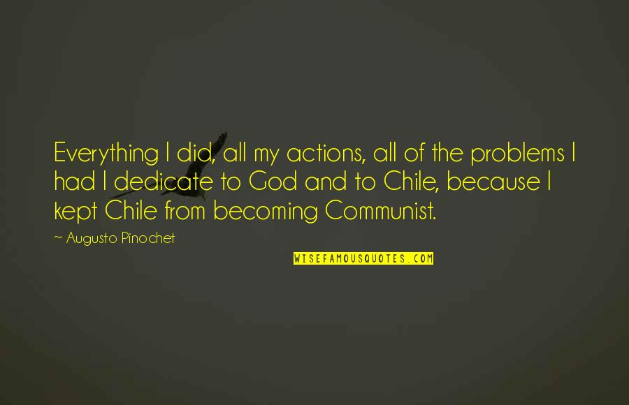 Pinochet Quotes By Augusto Pinochet: Everything I did, all my actions, all of