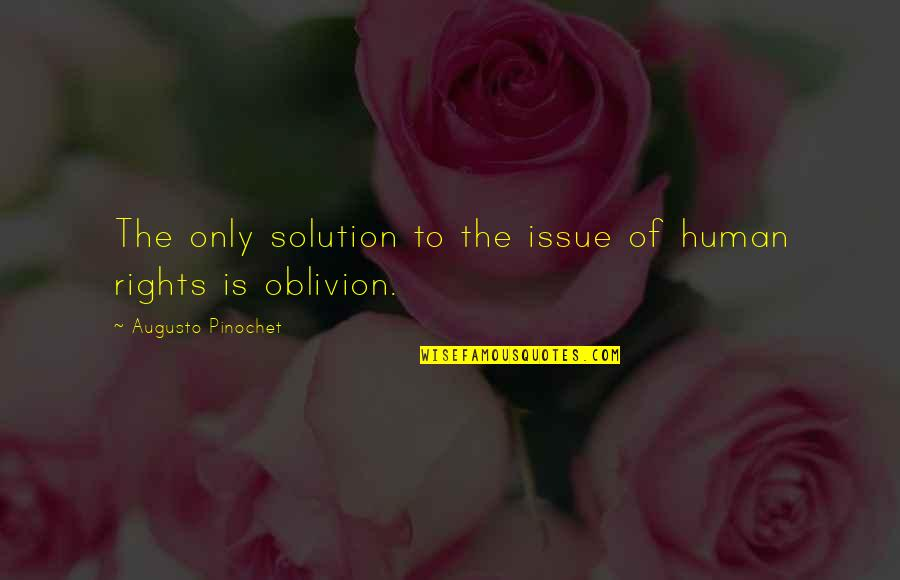 Pinochet Quotes By Augusto Pinochet: The only solution to the issue of human