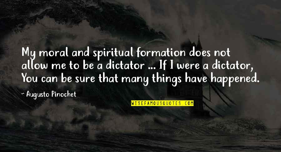 Pinochet Quotes By Augusto Pinochet: My moral and spiritual formation does not allow