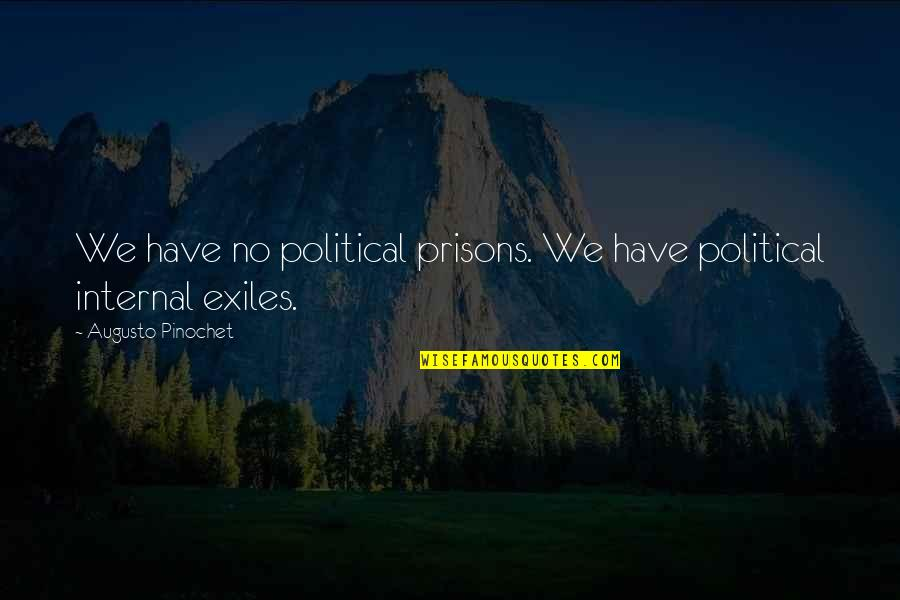 Pinochet Quotes By Augusto Pinochet: We have no political prisons. We have political