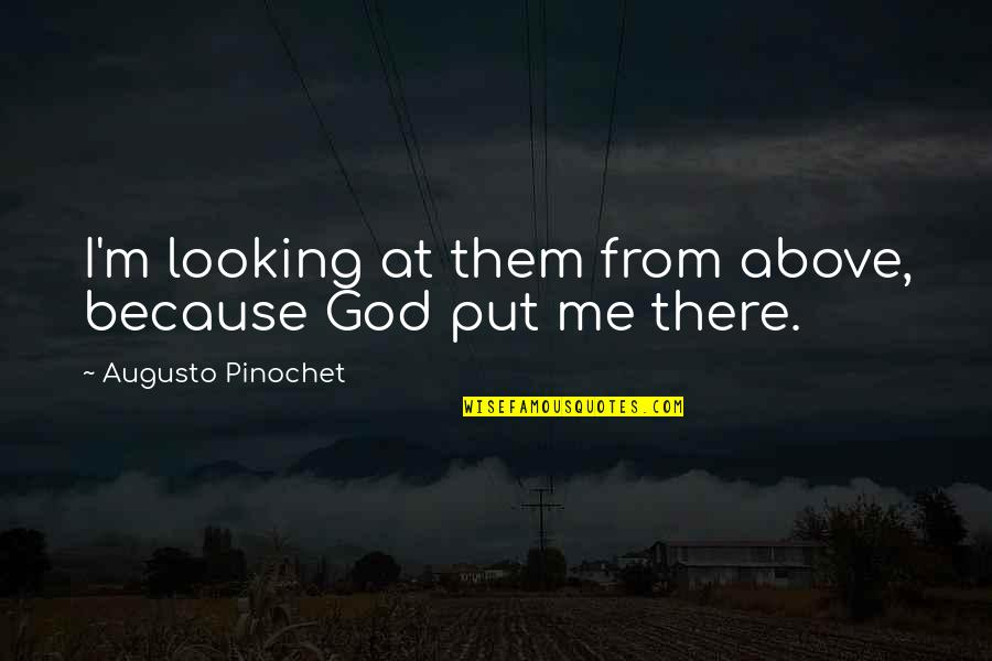 Pinochet Quotes By Augusto Pinochet: I'm looking at them from above, because God