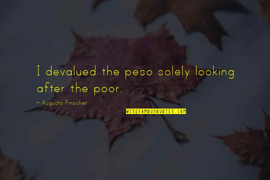 Pinochet Quotes By Augusto Pinochet: I devalued the peso solely looking after the