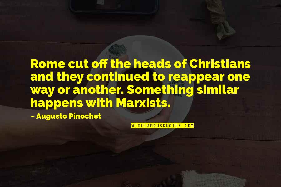 Pinochet Quotes By Augusto Pinochet: Rome cut off the heads of Christians and