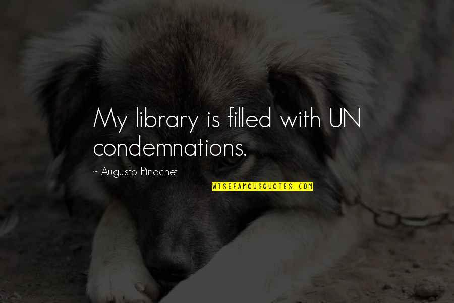 Pinochet Quotes By Augusto Pinochet: My library is filled with UN condemnations.