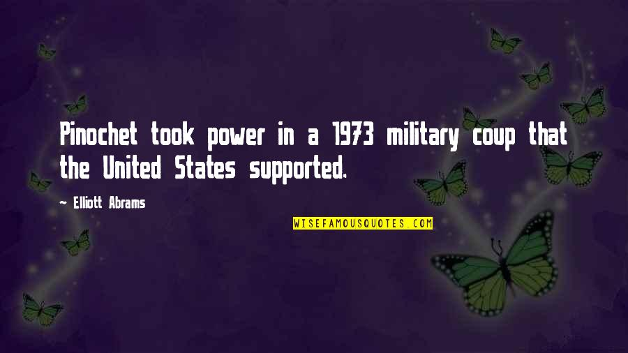 Pinochet Quotes By Elliott Abrams: Pinochet took power in a 1973 military coup
