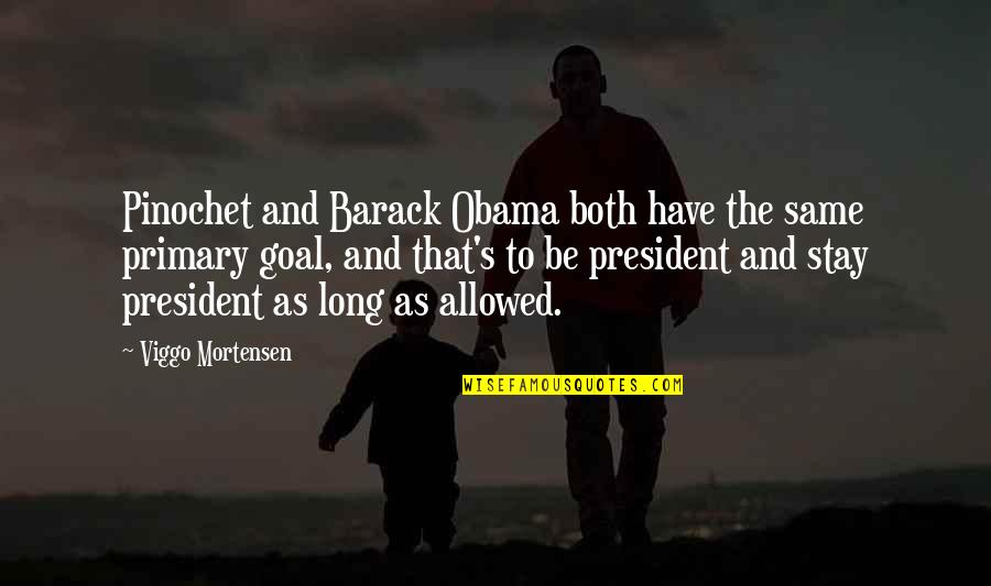 Pinochet Quotes By Viggo Mortensen: Pinochet and Barack Obama both have the same