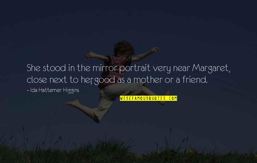 Pinoy Gwapo Quotes By Ida Hattemer-Higgins: She stood in the mirror portrait very near