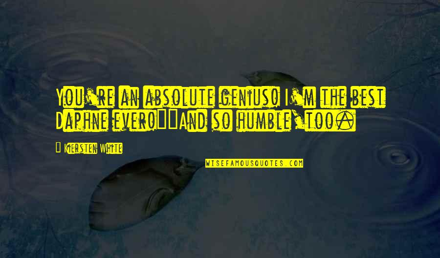 Pinoy Gwapo Quotes By Kiersten White: You're an absolute genius! I'm the best Daphne