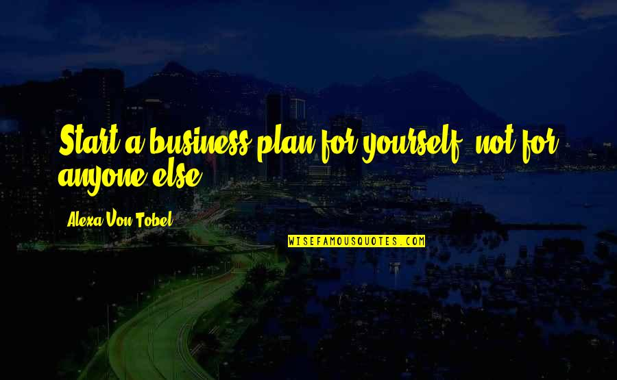 Pinterest - The Most Amazing Quotes By Alexa Von Tobel: Start a business plan for yourself, not for