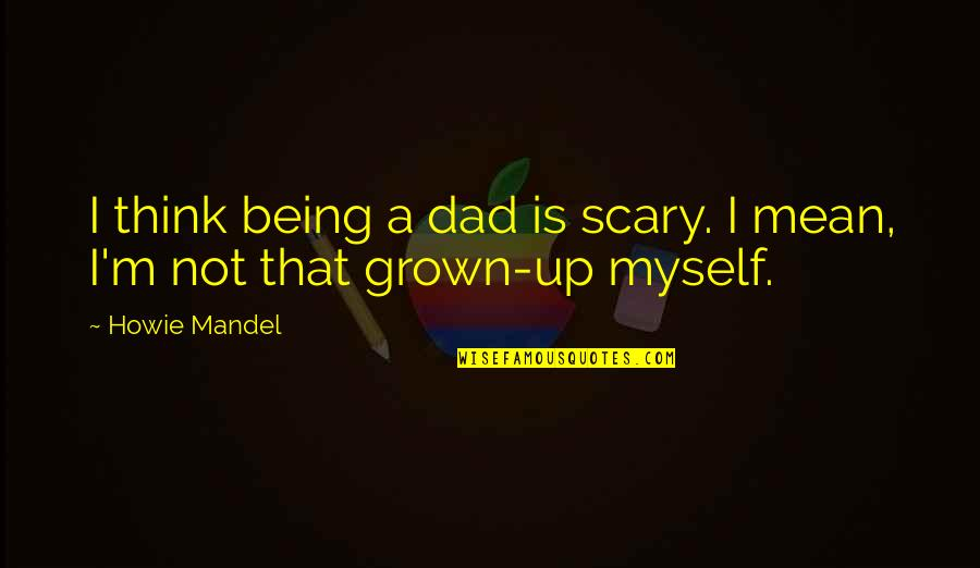 Pinterest - The Most Amazing Quotes By Howie Mandel: I think being a dad is scary. I