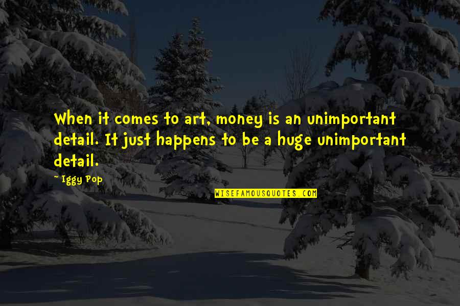 Pinterest - The Most Amazing Quotes By Iggy Pop: When it comes to art, money is an