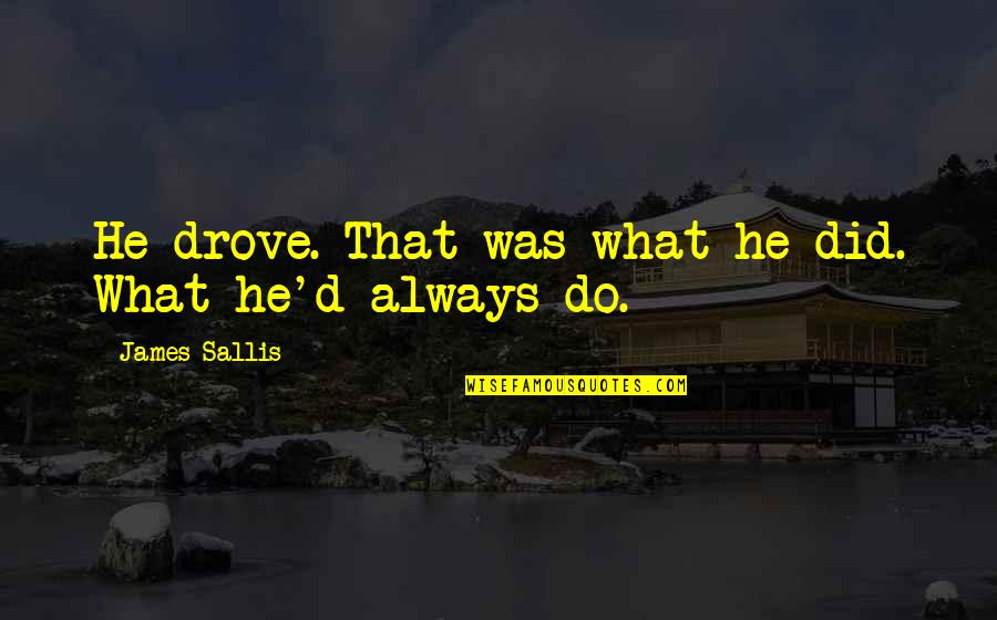 Pinterest - The Most Amazing Quotes By James Sallis: He drove. That was what he did. What
