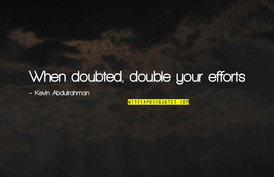 Pinterest - The Most Amazing Quotes By Kevin Abdulrahman: When doubted, double your efforts