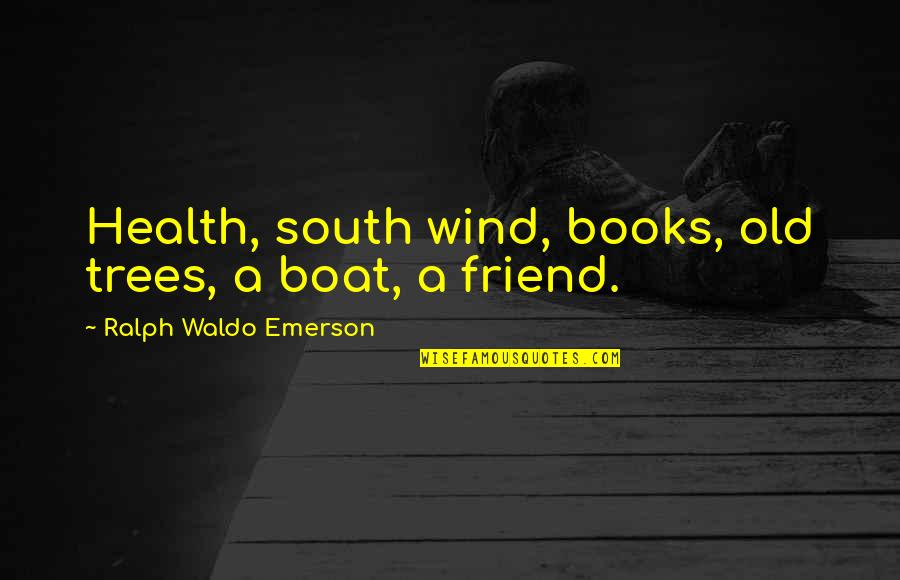 Pinterest - The Most Amazing Quotes By Ralph Waldo Emerson: Health, south wind, books, old trees, a boat,