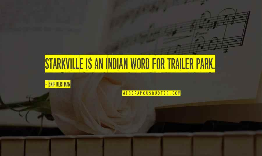 Pinterest - The Most Amazing Quotes By Skip Bertman: Starkville is an Indian word for trailer park.