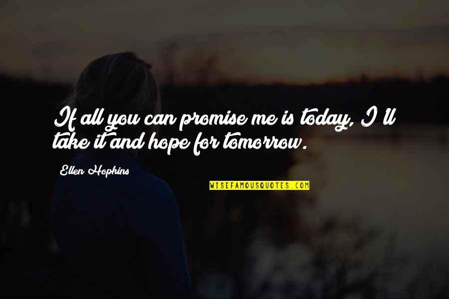 Pintu Terlarang Quotes By Ellen Hopkins: If all you can promise me is today,