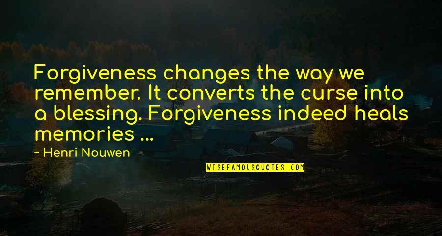 Pintu Terlarang Quotes By Henri Nouwen: Forgiveness changes the way we remember. It converts