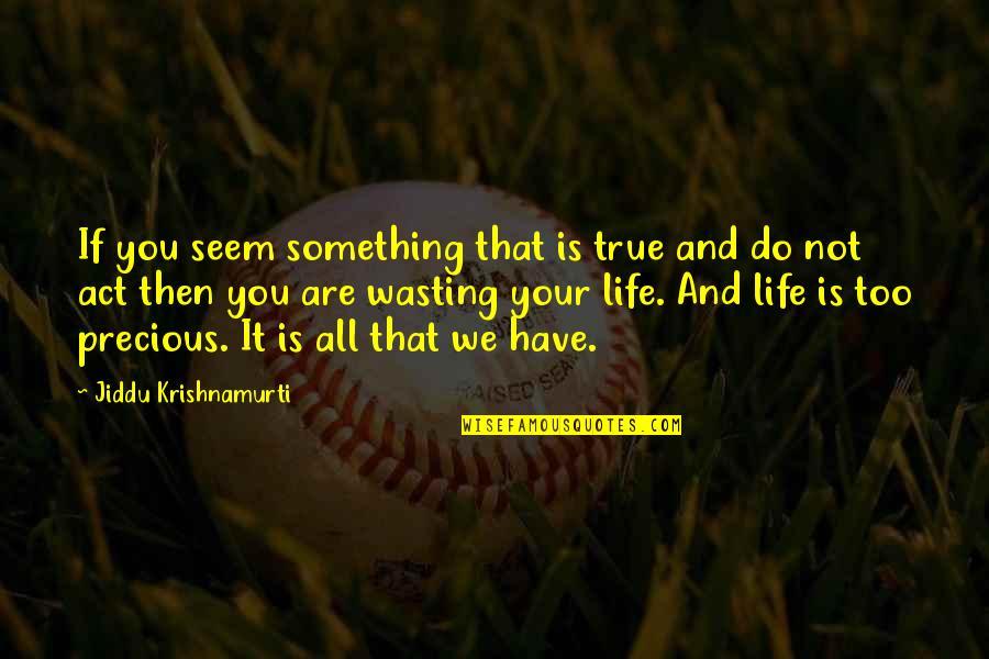 Pintu Terlarang Quotes By Jiddu Krishnamurti: If you seem something that is true and