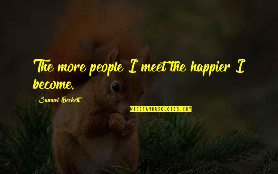 Pintu Terlarang Quotes By Samuel Beckett: The more people I meet the happier I
