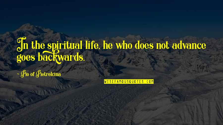 Pio Pietrelcina Quotes By Pio Of Pietrelcina: In the spiritual life, he who does not