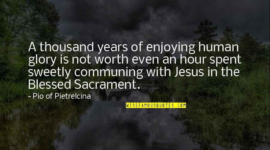 Pio Pietrelcina Quotes By Pio Of Pietrelcina: A thousand years of enjoying human glory is
