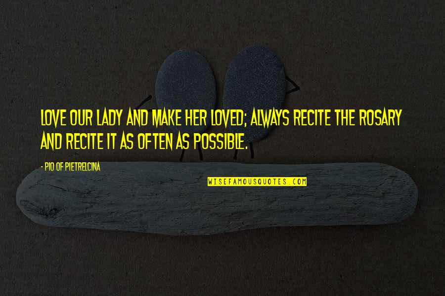 Pio Pietrelcina Quotes By Pio Of Pietrelcina: Love Our Lady and make her loved; always