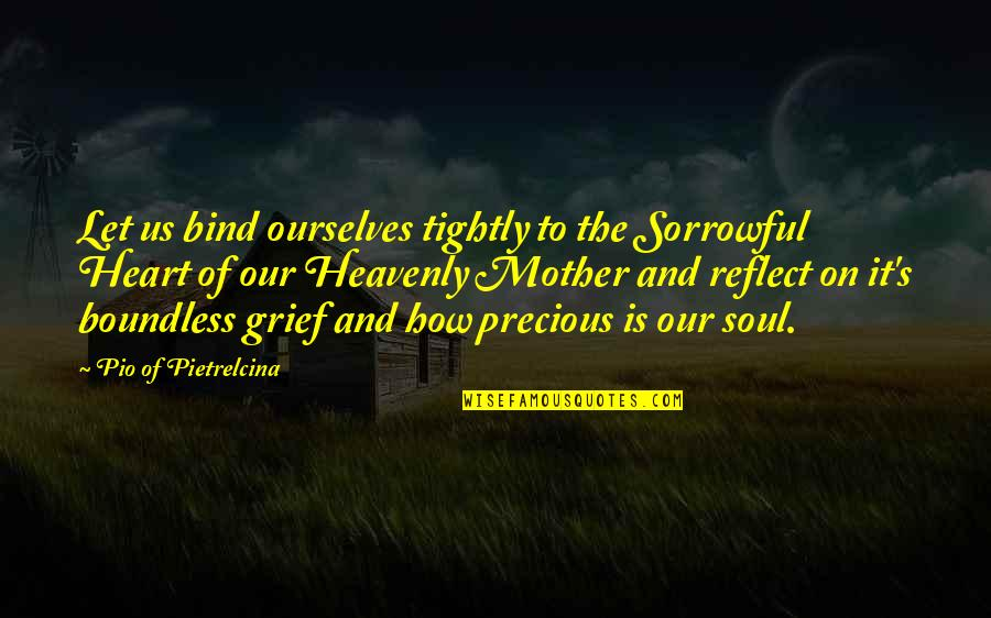 Pio Pietrelcina Quotes By Pio Of Pietrelcina: Let us bind ourselves tightly to the Sorrowful