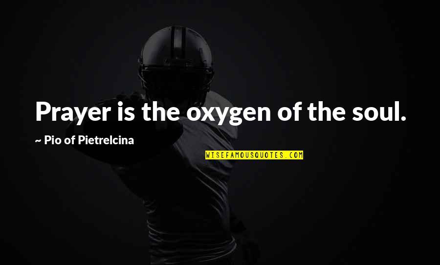 Pio Pietrelcina Quotes By Pio Of Pietrelcina: Prayer is the oxygen of the soul.