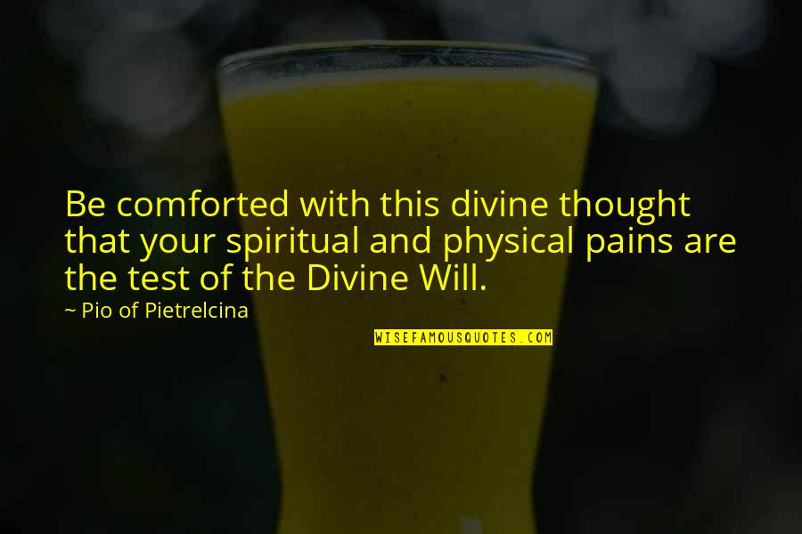 Pio Pietrelcina Quotes By Pio Of Pietrelcina: Be comforted with this divine thought that your