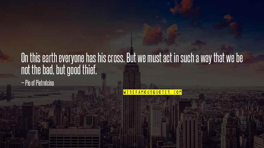 Pio Pietrelcina Quotes By Pio Of Pietrelcina: On this earth everyone has his cross. But