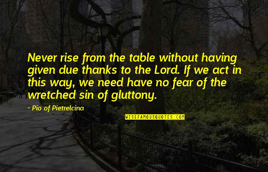 Pio Pietrelcina Quotes By Pio Of Pietrelcina: Never rise from the table without having given