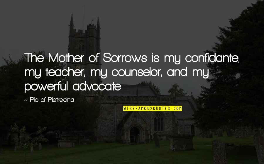 Pio Pietrelcina Quotes By Pio Of Pietrelcina: The Mother of Sorrows is my confidante, my