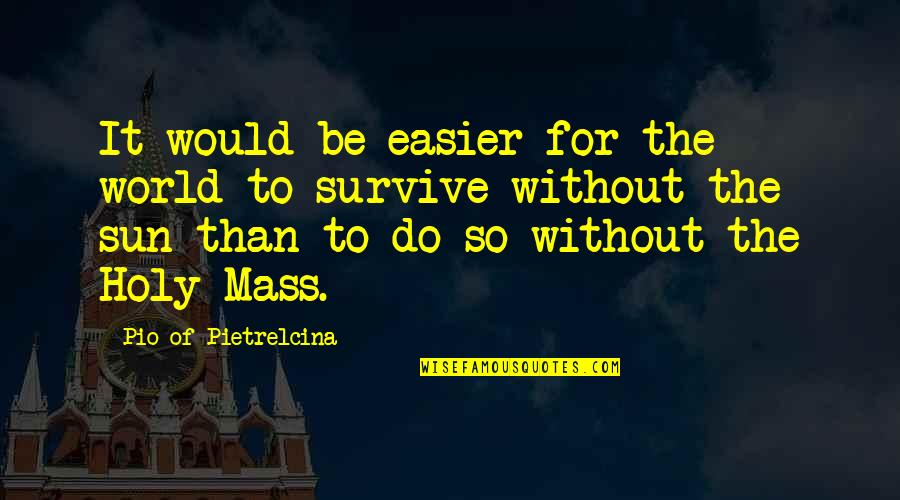 Pio Pietrelcina Quotes By Pio Of Pietrelcina: It would be easier for the world to